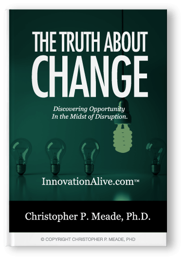The Truth About Change: Discovering Opportunity In the Midst of Disruption.