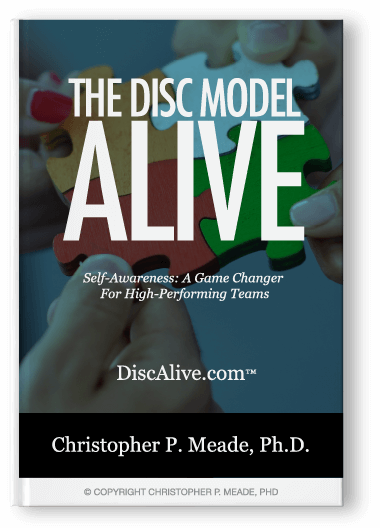 The DISC Model Alive: Self-Awareness: A Game Changer For High-Performing Teams.
