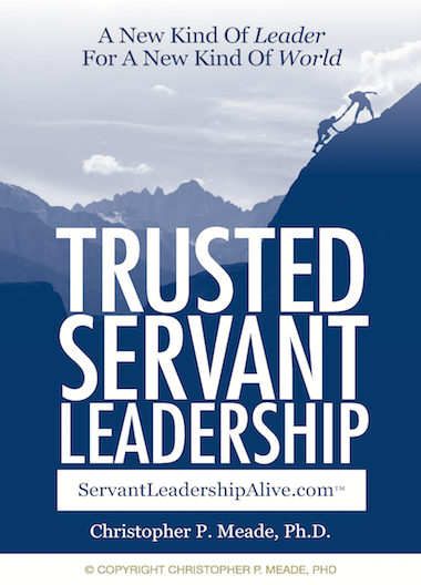 Trusted Servant Leadership: A New Kind of Leadership for a New Kind of World.