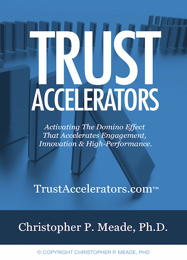 Trust Accelerators™– Activating the Domino Effect That Accelerates Team Engagement, Innovation, and High-Performance.