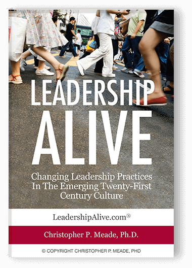 Leadership Alive: Changing Leadership Practices in the Emerging 21st Century Culture.